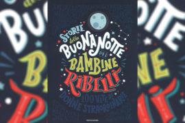 STORIE DELLA BUONANOTTE PER BAMBINE RIBELLI – CONTROVERSIE E PUNTI DI FORZA DEL CASO EDITORIALE DELL'ANNO