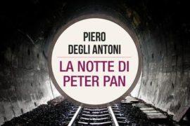 PIERO DEGLI ANTONI – LA NOTTE DI PETER PAN: un'avvincente storia a metà thriller e Bildungsroman
