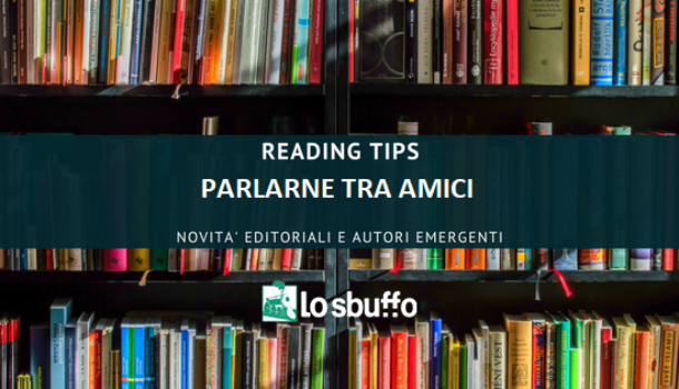 READING TIPS: SALLY ROONEY, PARLARNE TRA AMICI