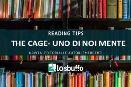 "Reading Tips: ""The Cage – Uno di Noi Mente"" di Lorenzo Ostuni"