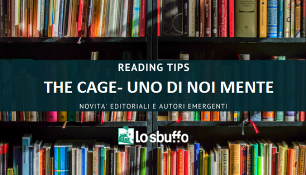 """Reading Tips: """"The Cage – Uno di Noi Mente"""" di Lorenzo Ostuni"""